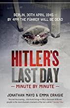 Hitler's Last Day: Minute by Minute by Emma…