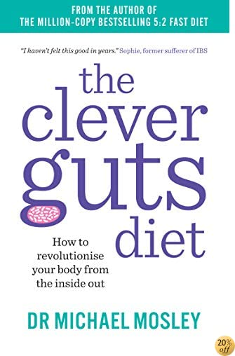 TThe Clever Guts Diet: How to Revolutionise Your Body from the Inside Out