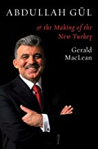 Abdullah Gül and the Making of the New…