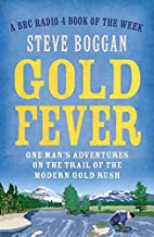 Gold Fever: One Man's Adventures on the…