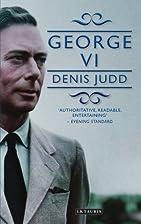 George VI by Denis Judd