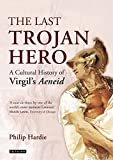 Hardie, Philip: The Last Trojan Hero: A Cultural History of Virgil's Aeneid