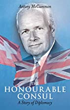 The Honourable Consul: A Story of Diplomacy…