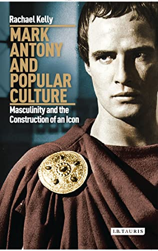mark-antony-and-popular-culture-masculinity-and-the-construction-of-an-icon-international-library-of-cultural-studies
