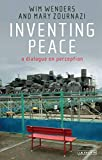Wenders, Wim: Inventing Peace: A Dialogue on Perception