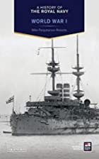 History of the Royal Navy, A: World War I by…