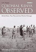 Colonial Kenya observed : British rule, Mau…