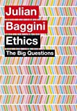 Julian Baggini: The Big Questions: Ethics