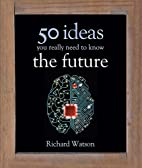The Future: 50 Ideas You Really Need to Know…