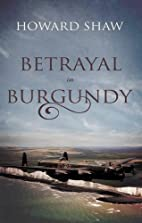 Betrayal in Burgundy. by Howard Shaw