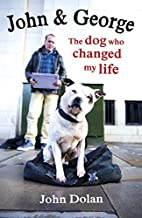 John and George: The Dog Who Changed My Life…