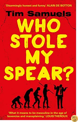 TWho Stole My Spear?: How to Be a Man in the 21st Century