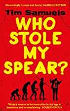 Who Stole My Spear?: How to Be a Man in the…