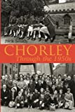 Smith, Jack: Chorley Through The 1950s