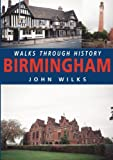 Wilks, John: Walks Through History: Birmingham
