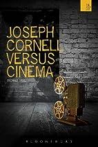 Joseph Cornell Versus Cinema (Wish List) by…