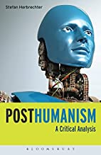 Posthumanism: A Critical Analysis by Stefan…
