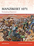 Nicolle, David: Manzikert 1071: The breaking of Byzantium (Campaign)