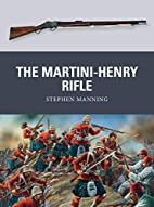 The Martini-Henry Rifle (Weapon) by Stephen…