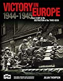 Thompson, Julian: Victory in Europe: From D-Day to the Destruction of the Third Reich 1944-1945
