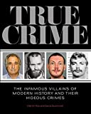 Fido, Martin: True Crime: The Infamous Villains of Modern History and Their Hideous Crimes