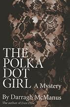 The Polka Dot Girl by Darragh McManus