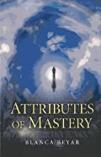 Attributes of Mastery by Blanca Beyar