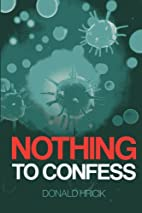 Nothing to Confess by Donald Hricik, M.D