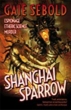 Shanghai Sparrow by Gaie Sebold