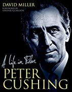 Peter Cushing: A Life in Film by David…