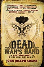 Dead Man's Hand: An Anthology of the Weird…