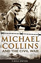 Michael Collins and the Civil War by T. Ryle…