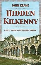 Hidden Kilkenny (Hidden Series) by John…