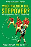 Simpson, Paul: Who Invented the Stepover?: And Other Crucial Football Conundrums