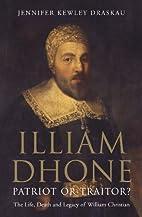Illiam Dhone: Patriot or Traitor?: The Life,…