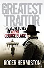 The Greatest Traitor: The Secret Lives of…