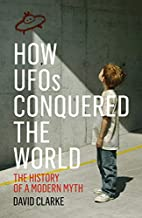 How UFOs Conquered the World: The History of…