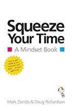Squeeze Your Time: A Mindset Book by Mark…