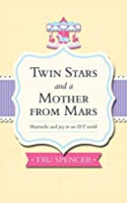 Twin Stars and a Mother from Mars: Heartache…