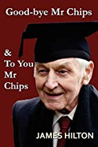 Goodbye, Mr. Chips [and] To You, Mr. Chips…