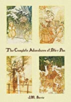 The Complete Adventures of Peter Pan by J.…