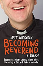 Becoming Reverend: A Diary by Matt Woodcock