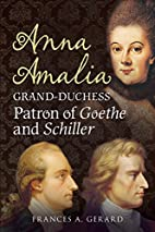 Anna Amalia, Grand Duchess: Patron of Goethe…