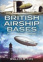 British Airship Bases of the Twentieth…