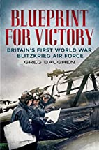 Blueprint for Victory: Britain's First World…