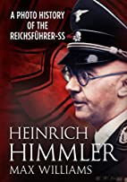 Heinrich Himmler: A Photo History of the…