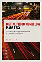 Digital Photo Workflow Made Easy: Discover…