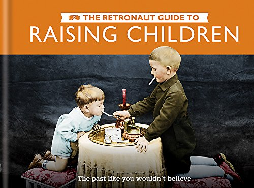 the-retronaut-guide-to-raising-children-the-past-like-you-wouldnt-believe