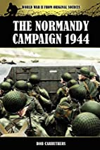 The Normandy Campaign 1944 by Bob Carruthers