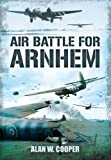 Cooper, Alan: AIR BATTLE FOR ARNHEM